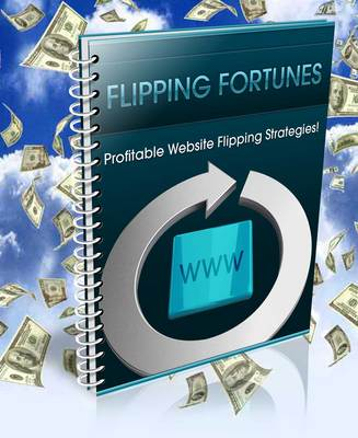 Product picture Flipping Fortunes - Website Flipping Strategies w/ PLR Right